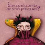 hay algo mas aburrido que una princesa rosa
